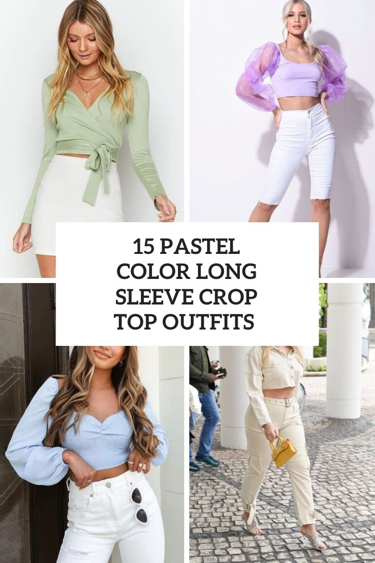 15 Outfits With Pastel Color Long Sleeve Crop Tops